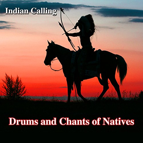 Drums and Chants of Natives (10 Indian Tunes Performed on Native American Drums and ()