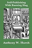 Self-Publishing with Burning Slug, Anthony Hursh, 1499742371