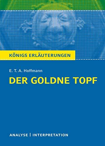 Der goldne Topf. Königs Erläuterungen.: Textanalyse und Interpretation mit ausführlicher Inhaltsangabe und Abituraufgaben. (German Edition)
