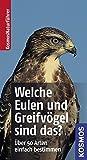 Welche Eulen und Greifvögel sind das?: Über 50 Arten einfach bestimmen (Kosmos-Naturführer)