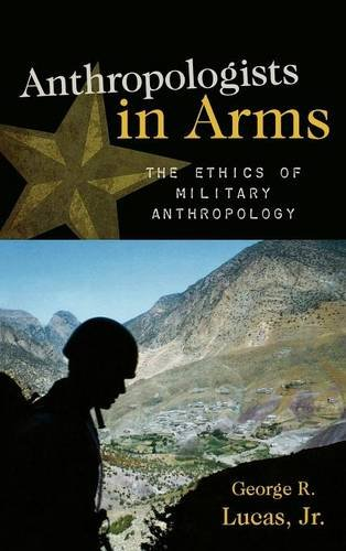 Read Online Anthropologists in Arms: The Ethics of Military Anthropology (Critical Issues in Anthropology) pdf