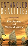 Entangled Realities, Kim Antieau and Mario Milosevic, 1469949202
