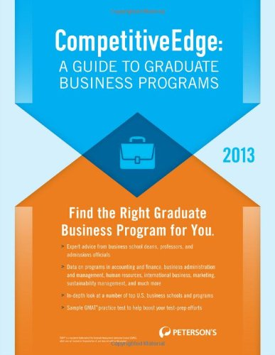 CompetitiveEdge: A Guide to Graduate Business Programs 2013 (Peterson's Competitive Edge: The Graduate Business Programs Search)