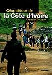 GEOPOLITIQUE DE LA COTE D'IVOIRE : LE...
