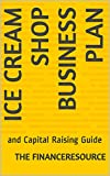 ice cream business plan - Ice Cream Shop Business Plan: and Capital Raising Guide