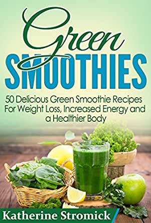 50+ Delicious Green Smoothie Recipes to Burn Fat, Cleanse, Lose Weight, Detox, a