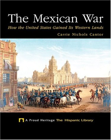 The Mexican War: How the United States Gained Its Western Lands (Proud Heritage: The Hispanic Library) PDF