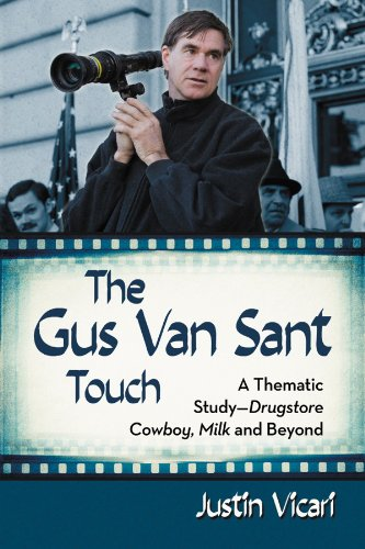 - The Gus Van Sant Touch: A Thematic Study--Drugstore Cowboy, Milk and Beyond