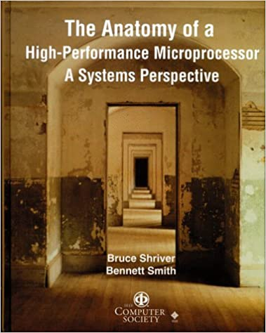 The Anatomy of a High Performance Microprocessor: A Systems Perspective