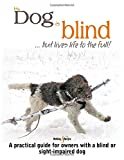 My dog is blind - but lives life to the full!: A practical guide for owners with a blind or sight-impaired dog