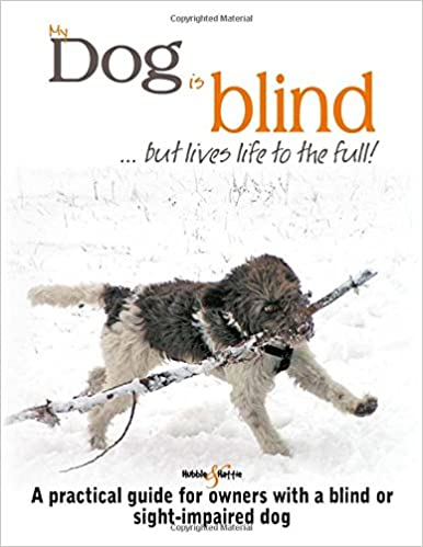 My Dog Is Blind But Lives Life To The Full A Practical Guide For Owners With A Blind Or Sight Impaired Dog Horsky Nicole 9781787110632 Amazon Com Books