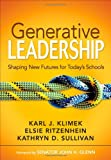 Generative Leadership: Shaping New Futures for Today′s Schools