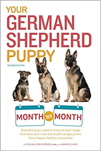 Your German Shepherd Puppy Month By Month 2nd Edition Everything You Need To Know At Each State To Ensure Your Cute And Playful Puppy Your Puppy Month By Month Amazon Co Uk Palika Liz