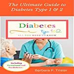 The Ultimate Guide to Diabetes Type 1 and 2: All You Need to Know | Barbara Trisler