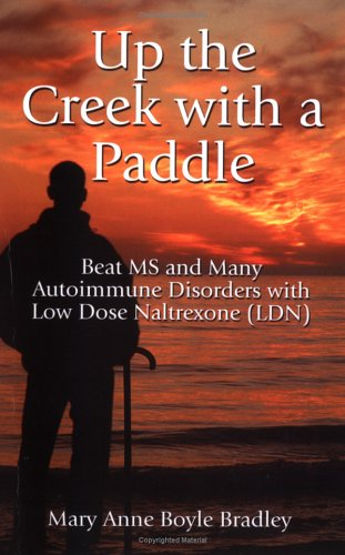Up the Creek with a Paddle: Beat MS and Many Autoimmune Disorders with Low Dose Naltrexone (LDN)