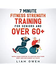 7 Minute Fitness Strength Training for Seniors and over 60+: Simple Home Exercise to Maintain Healthier Body and High Energy in 7 Days