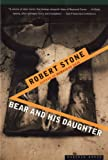 Bear and His Daughter, Robert Stone, 0395901340