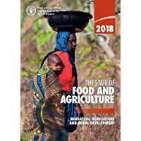The State of Food and Agriculture 2018: Migration, Agriculture and Rural Development (The State of the World)