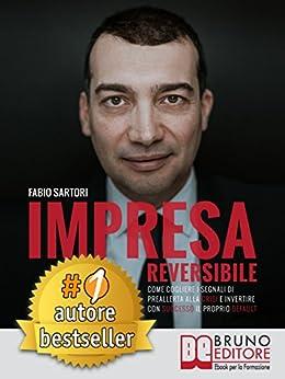 IMPRESA REVERSIBILE. Come cogliere i segnali di preallerta alla crisi e invertire con successo il proprio default. (Italian Edition)