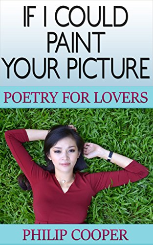 If I Could Paint Your Picture: Poems for Lovers
