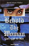 Behold the Woman, Apostle Wayne Wallace, 0970412746
