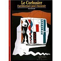 CORBUSIER L'ARCHITECTURE POUR EMOUVOIR