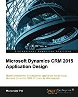 Microsoft Dynamics CRM 2015 Application Design Front Cover