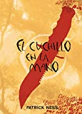 El cuchillo en la mano/ The Knife of Never Letting Go (El Caos Andante/ Chaos Walking) (Spanish Edition)