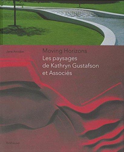 Moving Horizons: Les paysages de Kathryn Gustafson et Associes by Brand: Birkhäuser Architecture