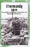 Normandy 1944 : German Military Organization, Combat Power and Organizational Effectiveness, Zetterling, Niklas, 0921991568