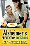 Alzheimer's Prevention Cookbook: The Alzheimer's Book - a guide to any Alzheimer's Caregivers
