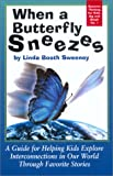 img - for When a Butterfly Sneezes: A Guide for Helping Kids Explore Interconnections in Our World Through Favorite Stories (Systems Thinking for Kids, Big and Small, Vol 1) book / textbook / text book