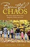 Download Beautiful Chaos: Our Story about Foster Care, Adoption, Faith, and Love in PDF ePUB Free Online