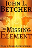 The Missing Element (James Becker Suspense/Thriller Series Book 2)