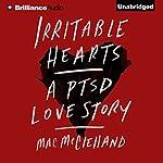 Irritable Hearts: A PTSD Love Story   Mac McClelland