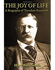 The Joy of Life: A Biography of Theodore Roosevelt