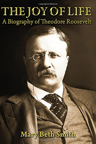 Read Online The Joy of Life: A Biography of Theodore Roosevelt ebook