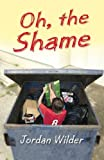 Oh, the Shame, Jordan Wilder, 1493649507