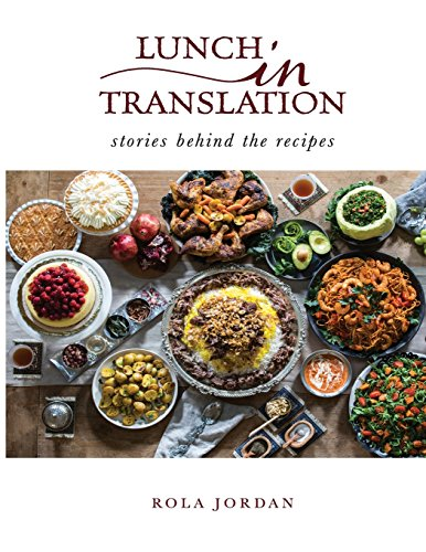 Lunch in Translation: stories behind the recipes by Rola Jordan