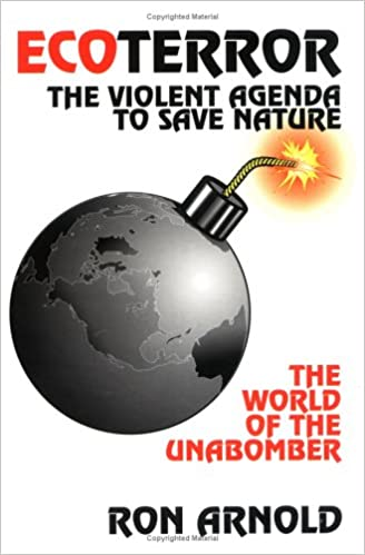 Ecoterror: The Violent Agenda to Save Nature: The World of ...