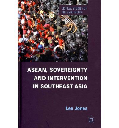Download [(ASEAN, Sovereignty and Intervention in Southeast Asia)] [Author: Lee Jones] published on (January, 2012) PDF