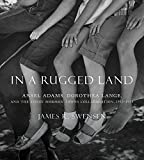In a Rugged Land: Ansel Adams, Dorothea Lange, and the Three Mormon Towns Collaboration, 1953-1954