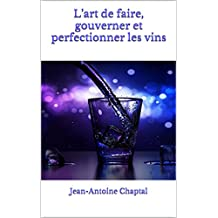 L'art de faire, gouverner et perfectionner les vins (French Edition)
