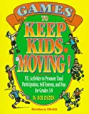 img - for Games to Keep Kids Moving: P.E. Activities to Promote Total Participation, Self-Esteem, and Fun for Grades 3-8 book / textbook / text book