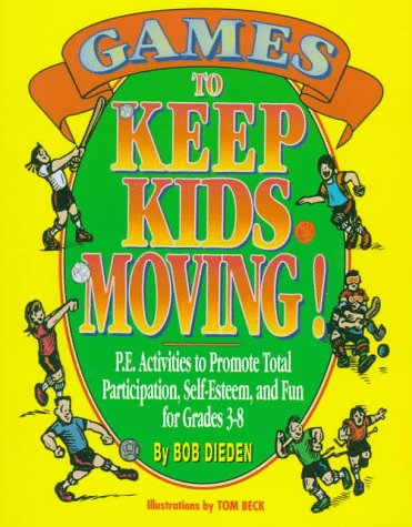 Games to Keep Kids Moving: P.E. Activities to Promote Total Participation, Self-Esteem, and Fun for Grades 3-8