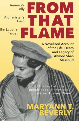From That Flame: A Novelized Account of the Life, Death, and Legacy of Ahmed Shah Massoud ebook