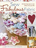 Sew Fabulous Fabric: 20 Charming Ways to Sew Fabrics into Your Life