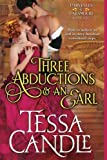 Three Abductions and an Earl: A Steamy Regency Romance (Parvenues & Paramours) (Volume 1) by  Tessa Candle in stock, buy online here