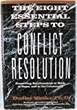 Eight Essential Steps to Conflict Resolution, Dudley Weeks, 0874776562