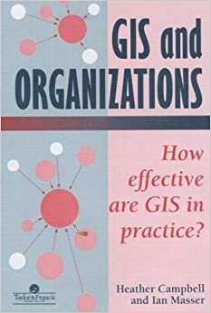 GIS In Organizations: How Effective Are GIS In Practice?